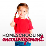 Encouragement for Homeschoolers