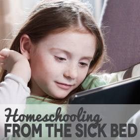 Homeschooling From the Sick Bed