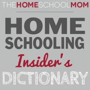 Homeschooling Insider's Dictionary