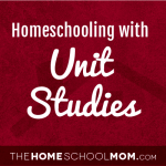 Homeschooling with Unit Studies