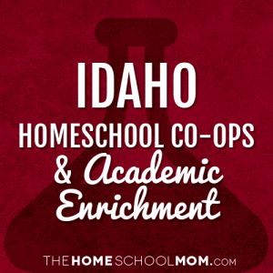 Idaho Homeschool Co-ops & Academic Enrichment