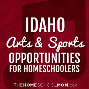 Idaho Homeschool Arts & Sports Opportunities