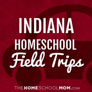 Indiana Homeschool Field Trips