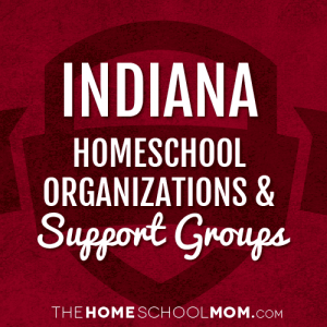 Indiana Homeschool Organizations & Support Groups