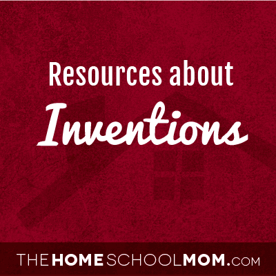 Homeschool resources about inventions