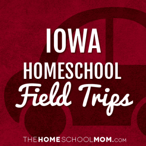 Iowa Homeschool Field Trips