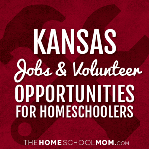 Kansas Jobs and Volunteer Opportunities for Homeschoolers