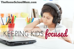 TheHomeSchoolMom: An Insider Tip for Keeping Kids Focused