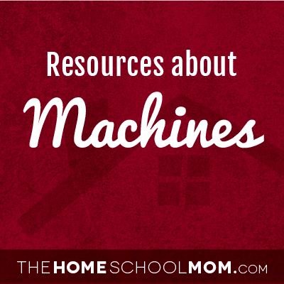 Homeschool resources for studying about machines