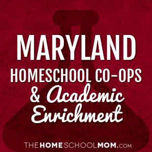 Maryland Homeschool Co-Ops & Academic Enrichment