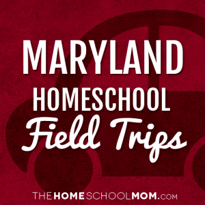 Maryland Homeschool Field Trips