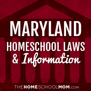 Maryland Homeschool Laws & Information
