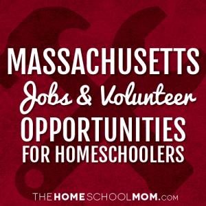 Massachusetts Jobs and Volunteer Opportunities for Homeschoolers