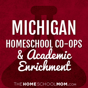 Michigan Homeschool Co-Ops & Academic Enrichment