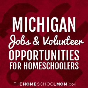 Michigan Jobs & Volunteer Opportunities For Homeschoolers