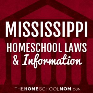 Mississippi Homeschool Laws & Information