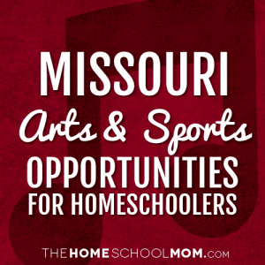 Missouri Arts & Sports Opportunities for Homeschoolers