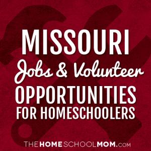 Missouri Jobs & Volunteer Opportunities for Homeschoolers
