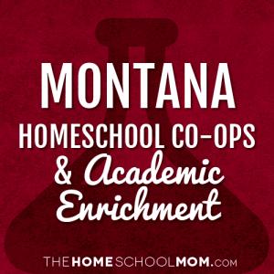 Montana Homeschool Co-Ops & Academic Enrichment