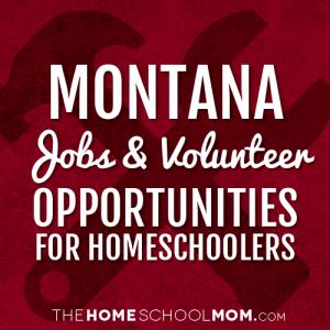 Montana Jobs & Volunteer Opportunities for Homeschoolers