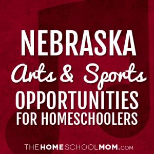 Nebraska Arts & Sports Opportunities for Homeschoolers