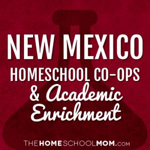 New Mexico Homeschool Co-Ops & Academic Enrichment