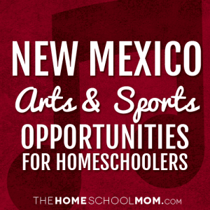 New Mexico Arts & Sports Opportunities for Homeschoolers