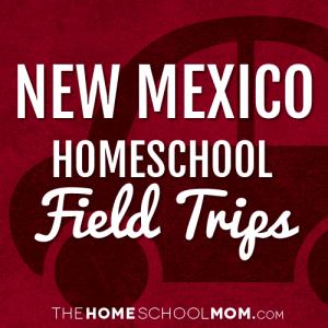 New Mexico Homeschool Field Trips