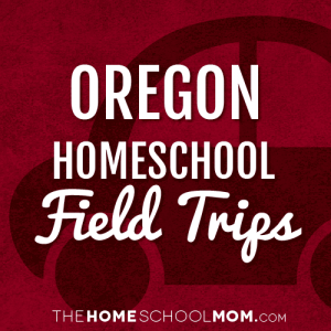 Oregon Homeschool Field Trips