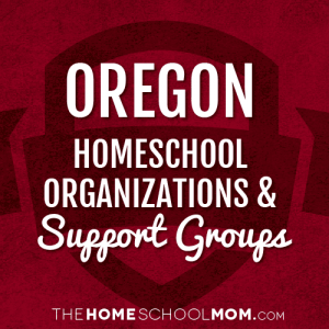 Oregon Homeschool Organizations & Support Groups