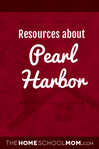 Homeschool resources about the attack on Pearl Harbor