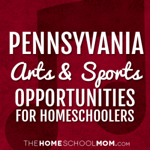 Pennsylvania Arts & Sports Opportunities for Homeschoolers