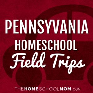 Pennsylvania Homeschool Field Trips