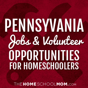 Pennsylvania Jobs & Volunteer Opportunities for Homeschoolers