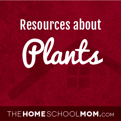 Homeschool resources about plants