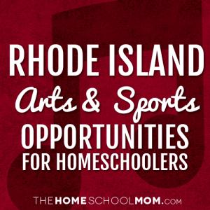 Rhode Island Arts & Sports Opportunities for Homeschoolers