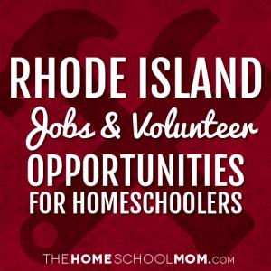 Rhode Island Jobs & Volunteer Opportunities for Homeschoolers