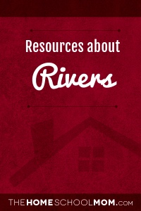 Homeschool resources about rivers