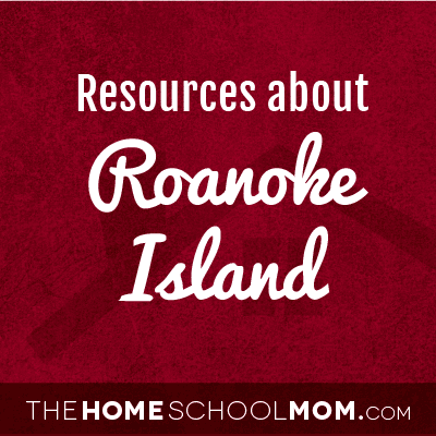 Homeschool resources about the Lost Colony at Roanoke Island