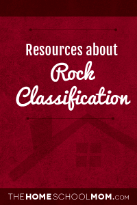 Homeschool resources about rock classification