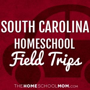 South Carolina Homeschool Field Trips