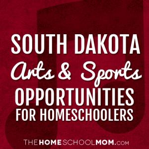 South Dakota Arts & Sports Opportunities for Homeschoolers