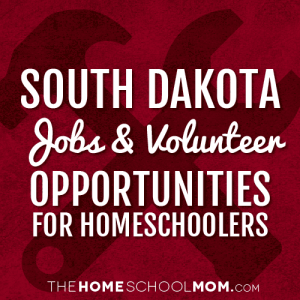 South Dakota Jobs & Volunteer Opportunities for Homeschoolers