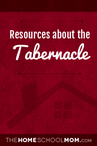 Homeschool resources about the Tabernacle