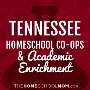 Tennessee Homeschool Co-Ops & Academic Enrichment