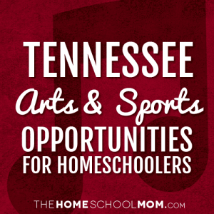Tennessee Arts & Sports Opportunities for Homeschoolers