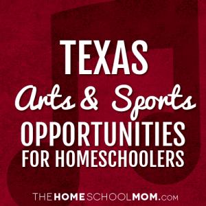 Texas Arts & Sports Opportunities for Homeschoolers