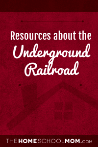 Homeschool resources about the Underground Railroad