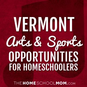 Vermont Arts & Sports Opportunities for Homeschoolers