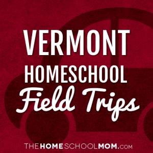 Vermont Homeschool Field Trips